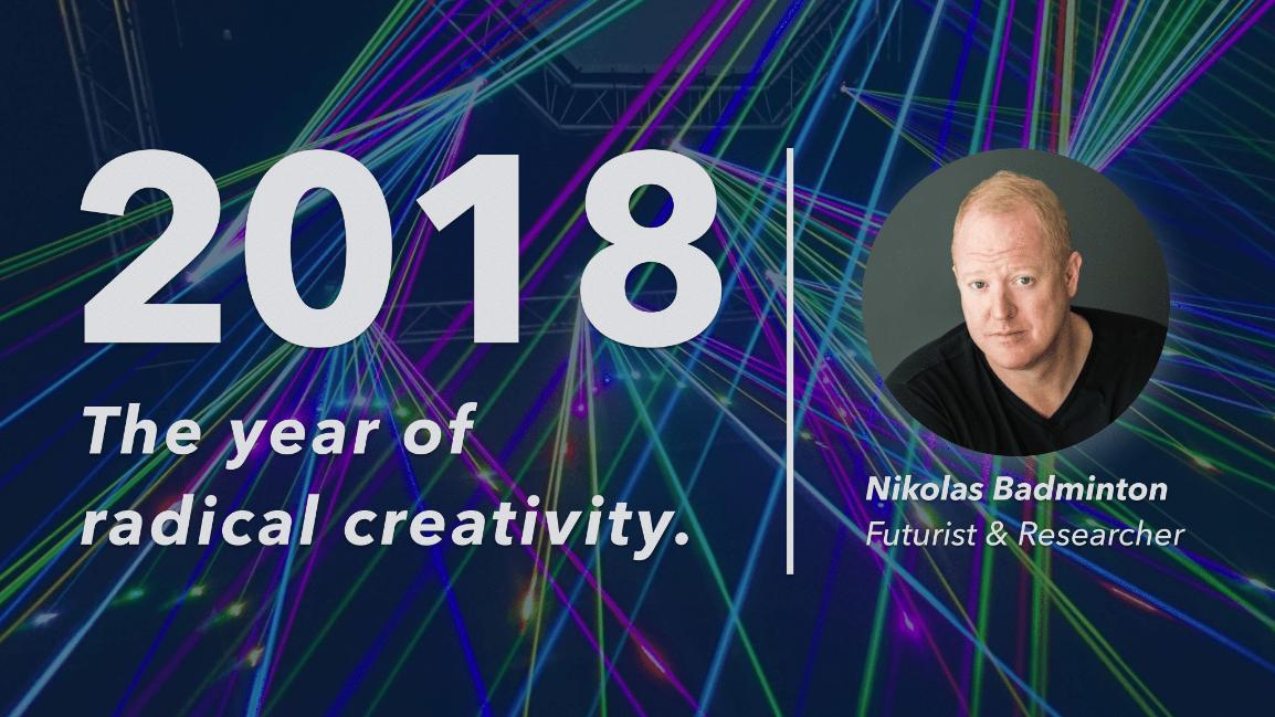 2018 - THE YEAR OF RADICAL CREATIVITY - NIKOLAS BADMINTON