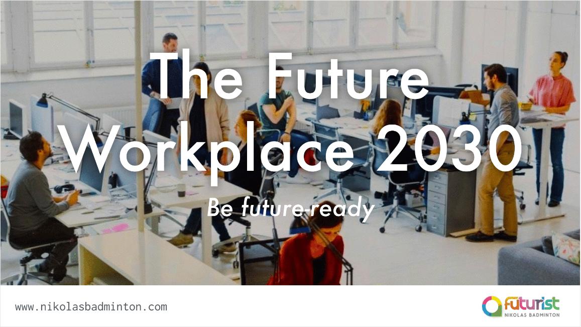 THE FUTURE OF WORKPLACE 2030 - NIKOLAS BADMINTON