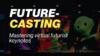 FUTURE CASTING for Virtual FuturistKeynotes